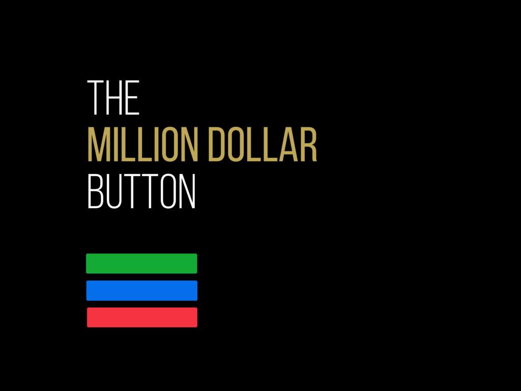 The million dollar button