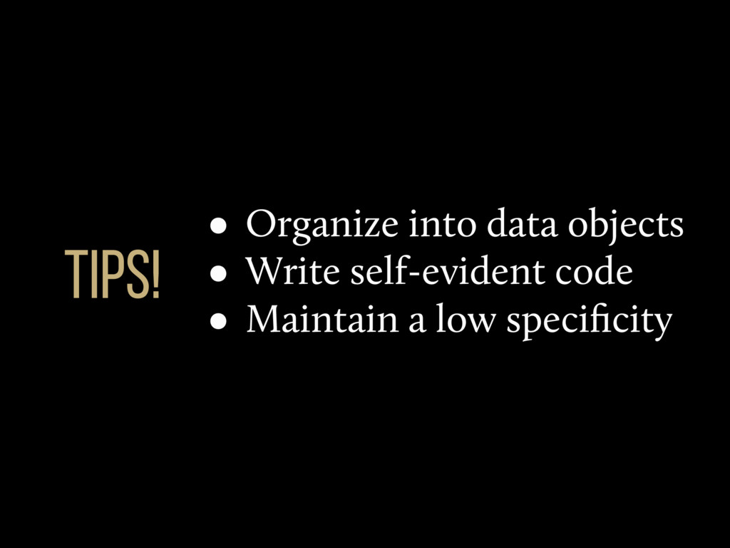 • Organize into data objects • Write self-evide...
