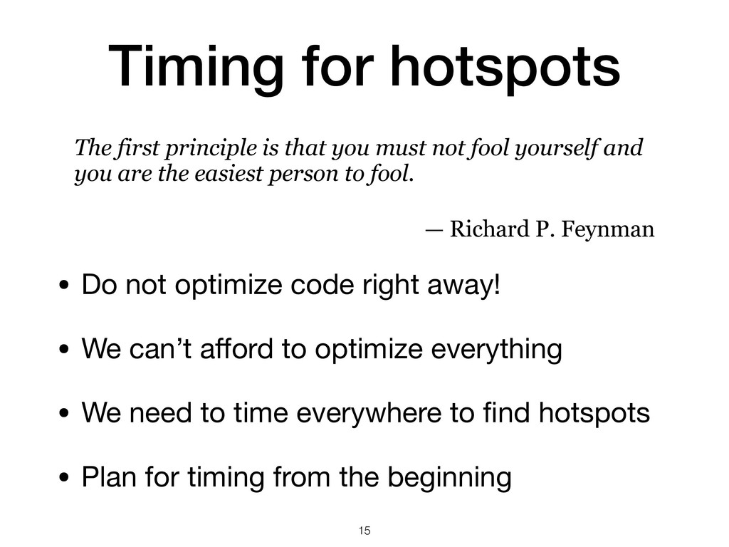 Timing for hotspots • Do not optimize code righ...