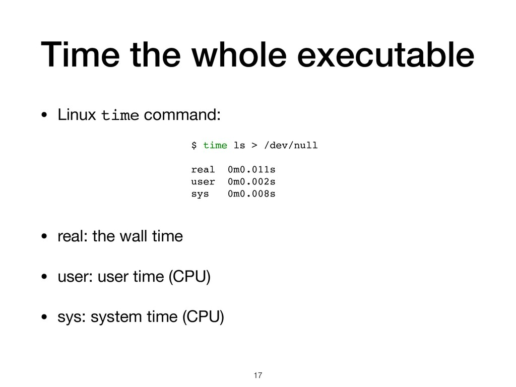 Time the whole executable • Linux time command:...