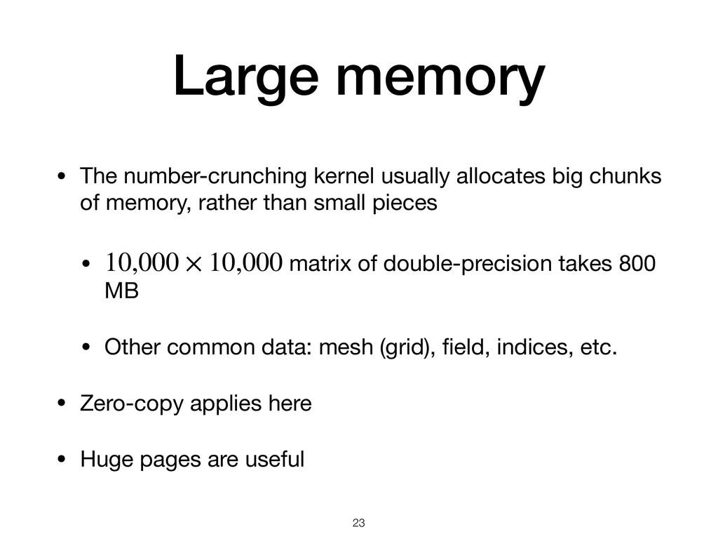 Large memory • The number-crunching kernel usua...