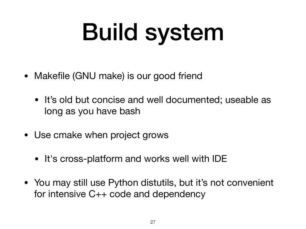 Build system • Makefile (GNU make) is our good f...