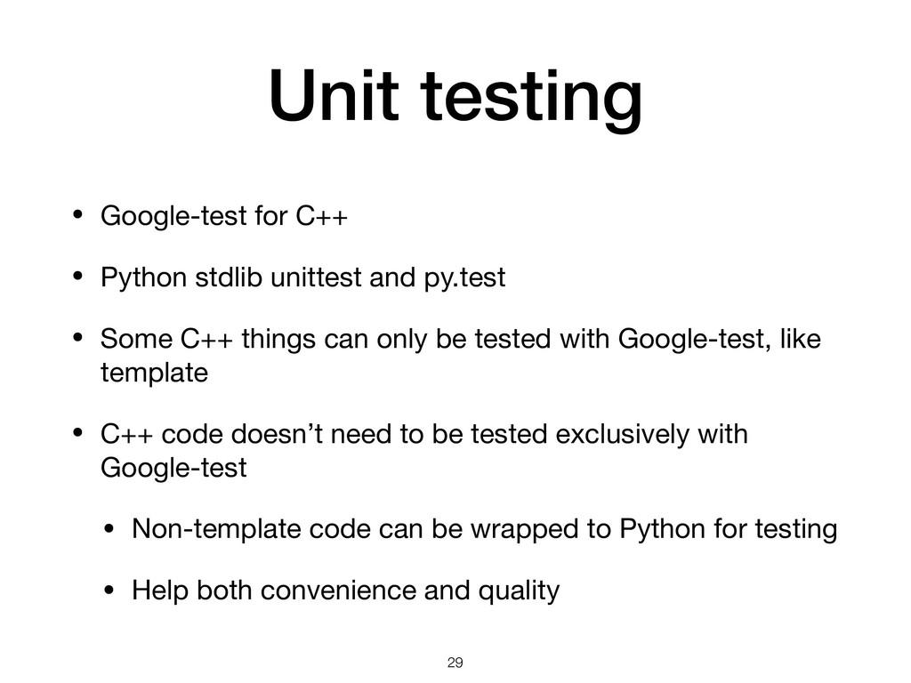 Unit testing • Google-test for C++  • Python st...