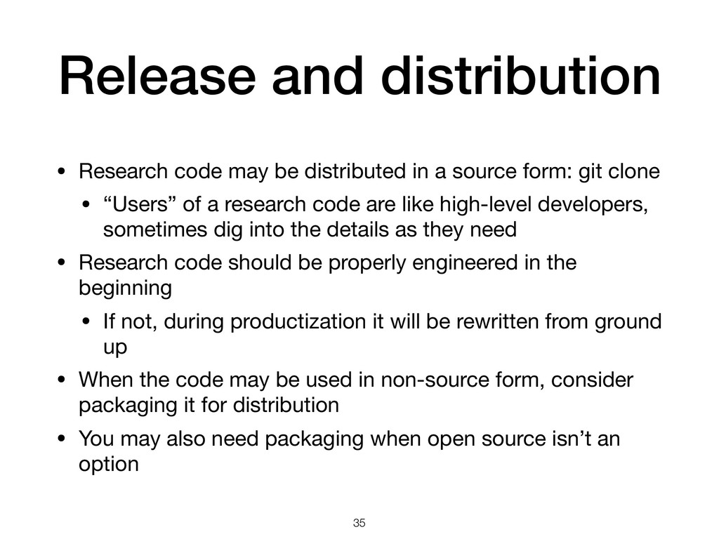 Release and distribution • Research code may be...