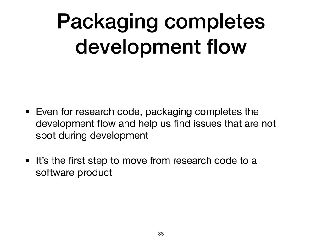Packaging completes development flow • Even for ...