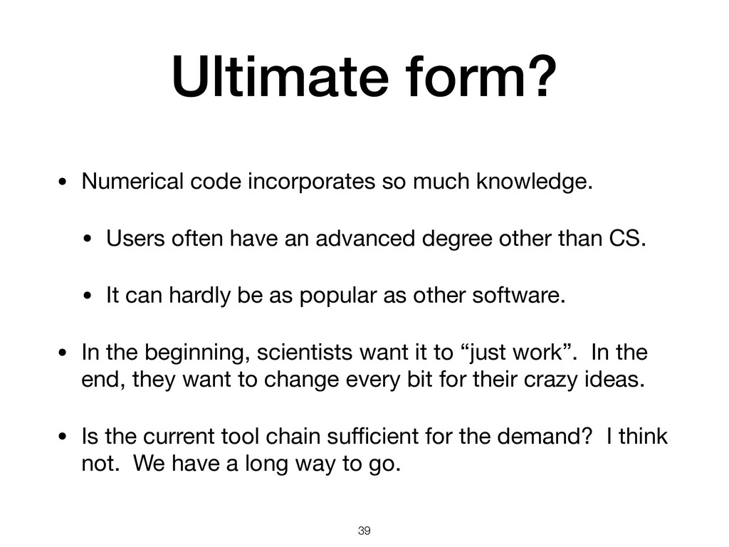 Ultimate form? • Numerical code incorporates so...