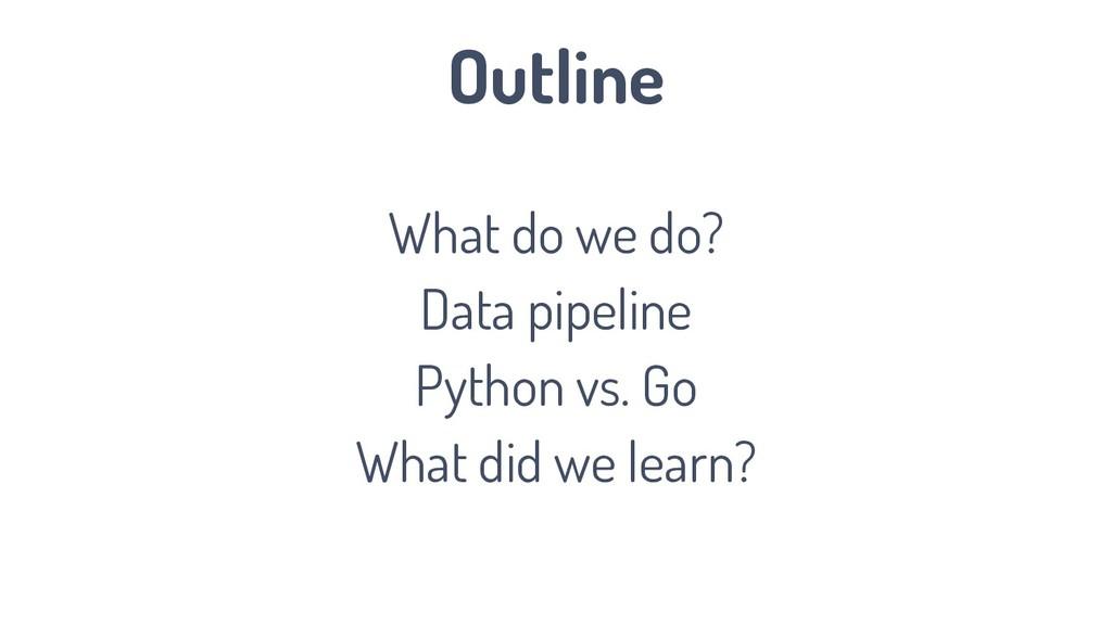 Outline What do we do? Data pipeline Python vs....
