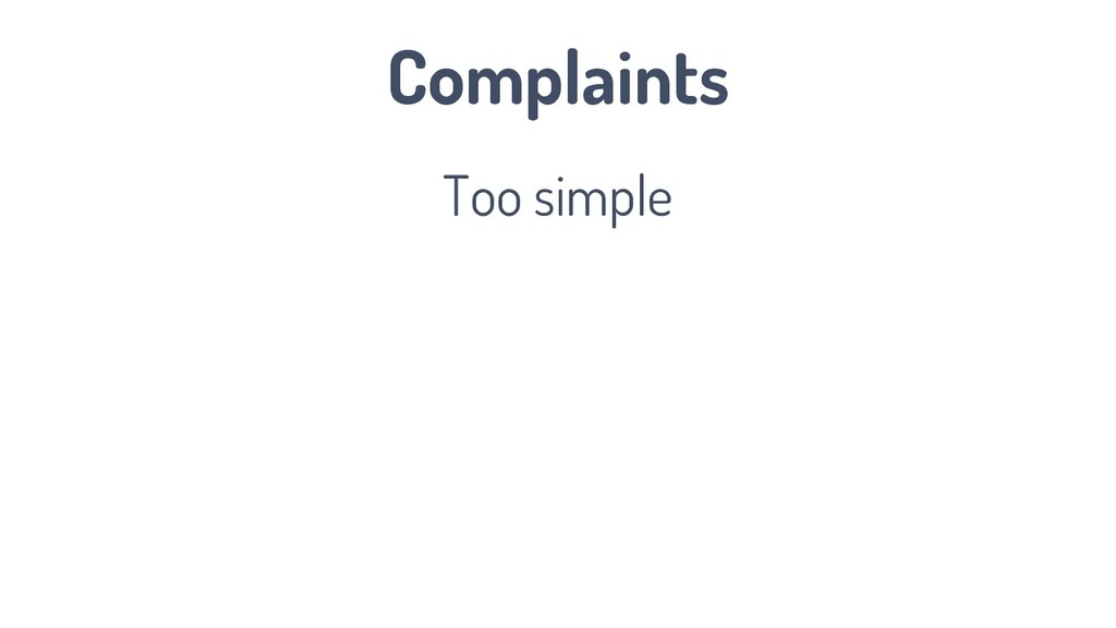 Complaints Too simple