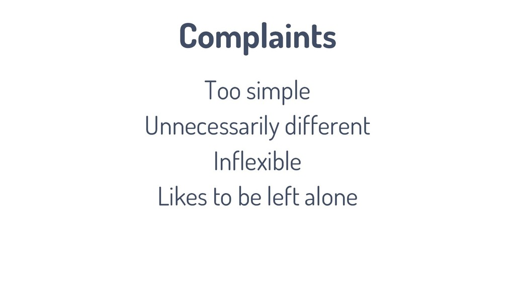 Complaints Too simple Unnecessarily different I...