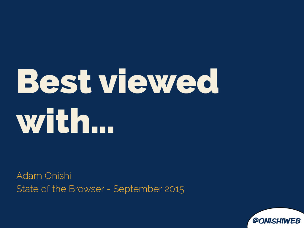 @onishiweb Best viewed with… Adam Onishi State ...