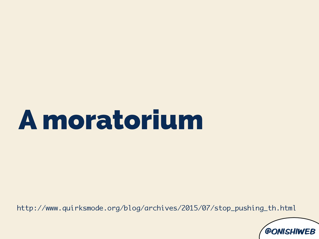 @onishiweb A moratorium http://www.quirksmode.o...