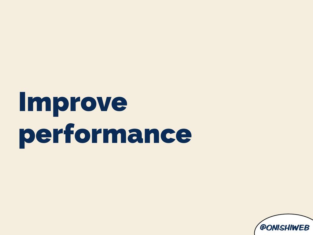@onishiweb Improve performance