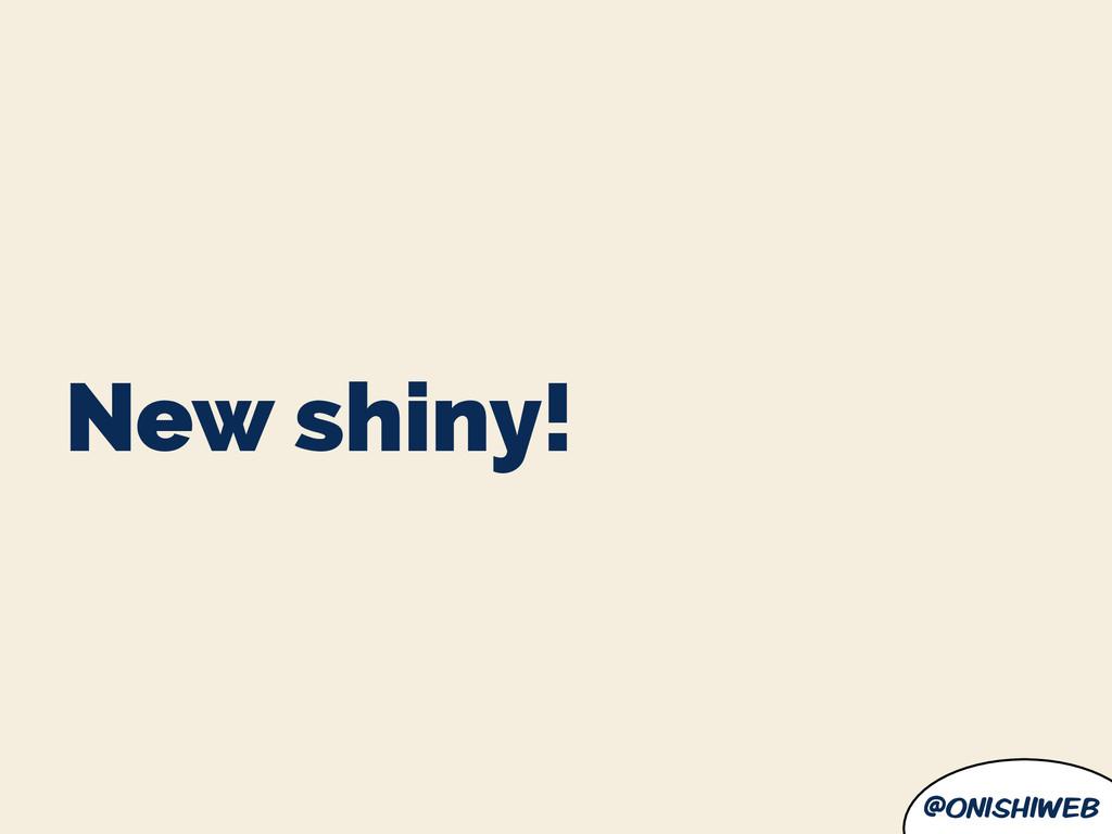 @onishiweb New shiny!