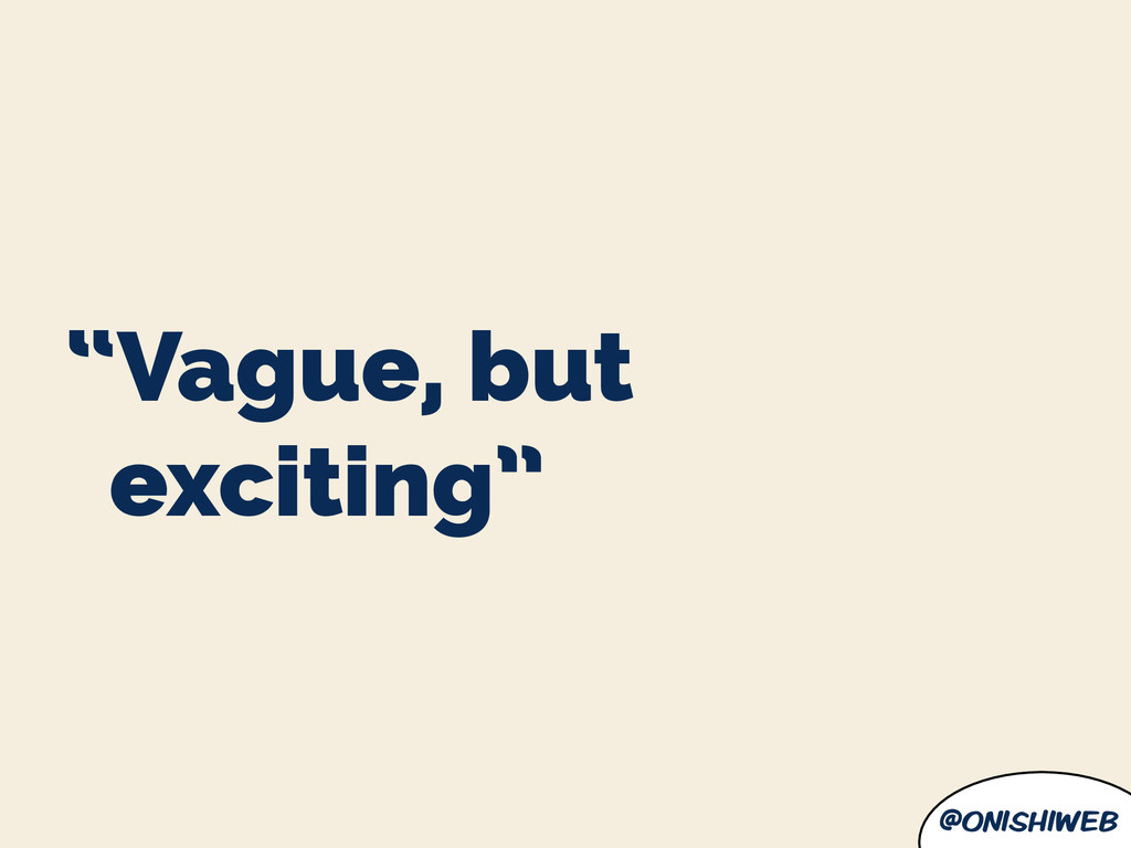 """@onishiweb """"Vague, but exciting"""""""