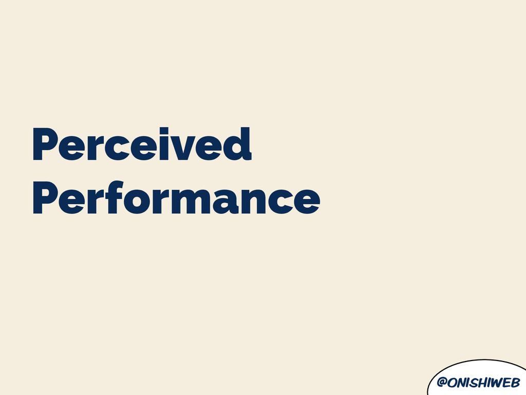 @onishiweb Perceived Performance