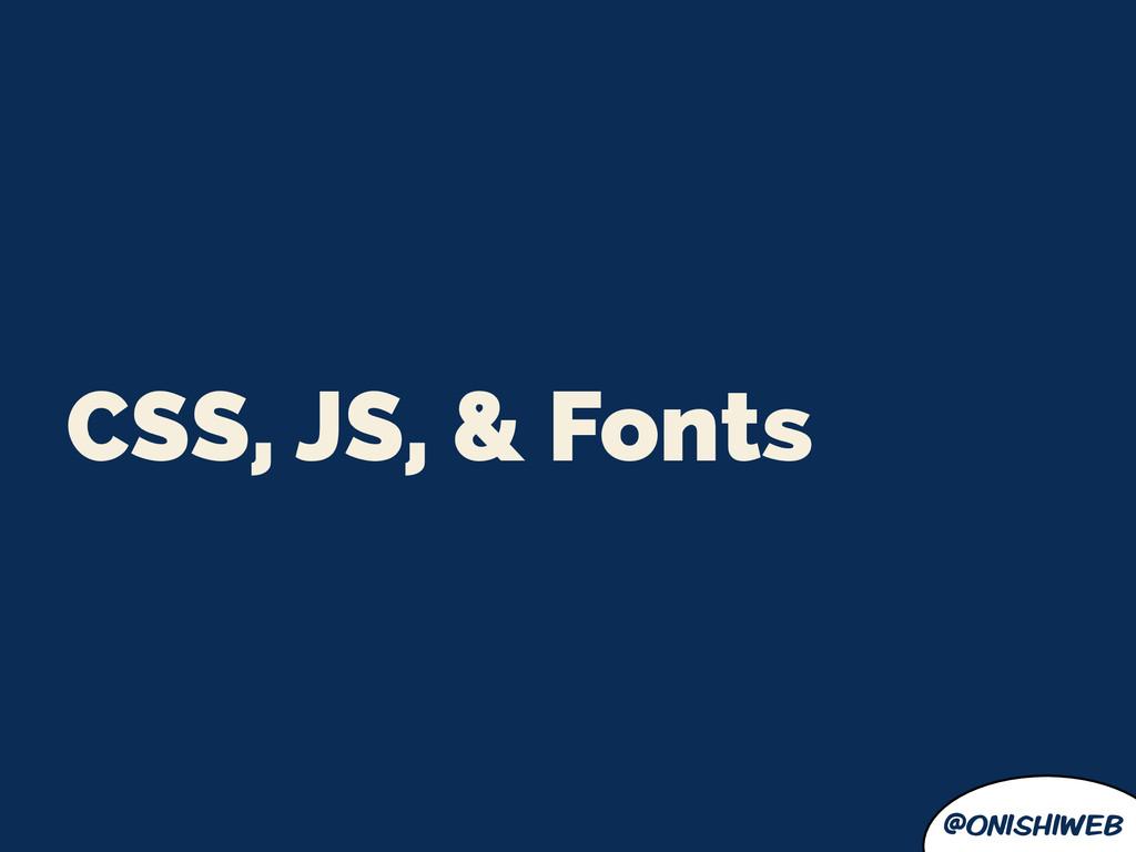 @onishiweb CSS, JS, & Fonts
