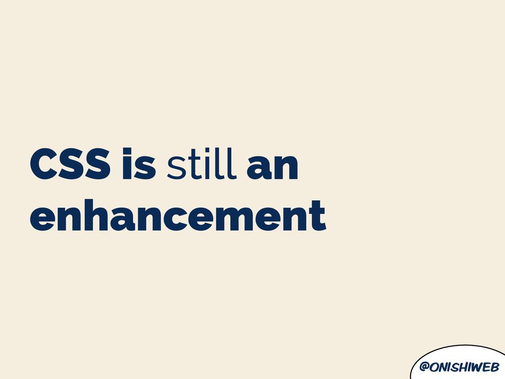 @onishiweb CSS is still an enhancement