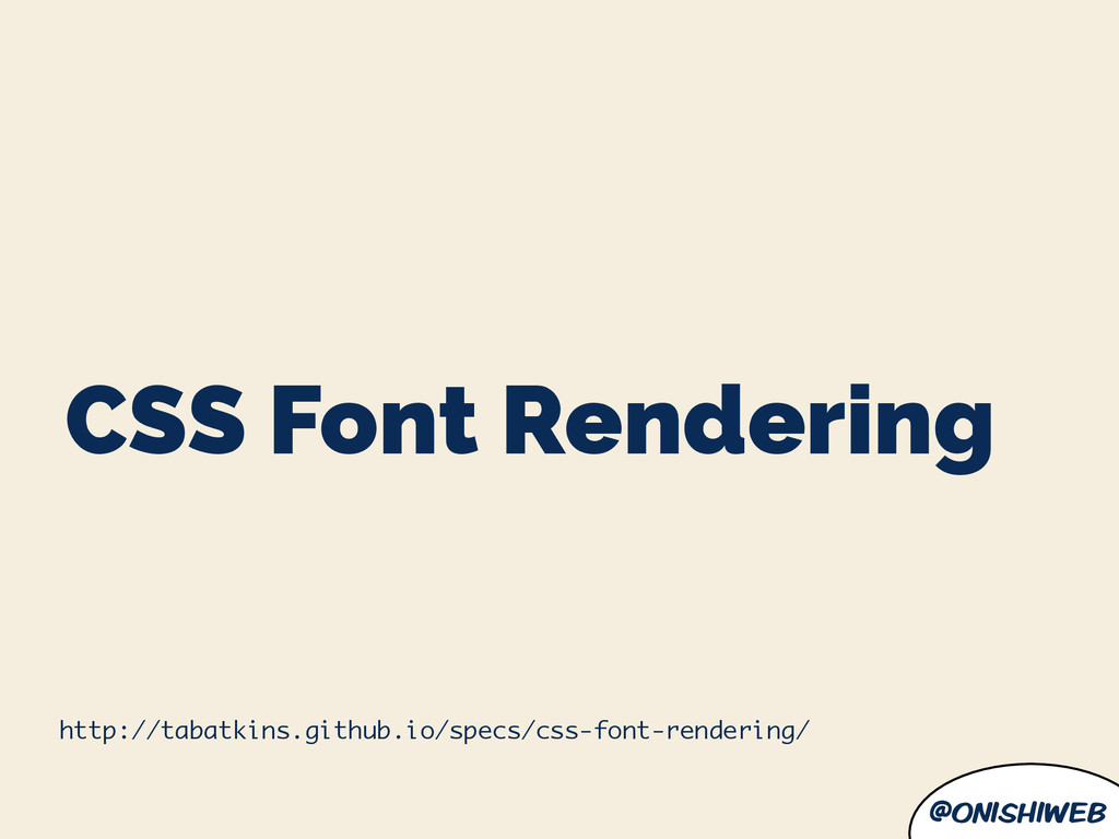 @onishiweb CSS Font Rendering http://tabatkins....