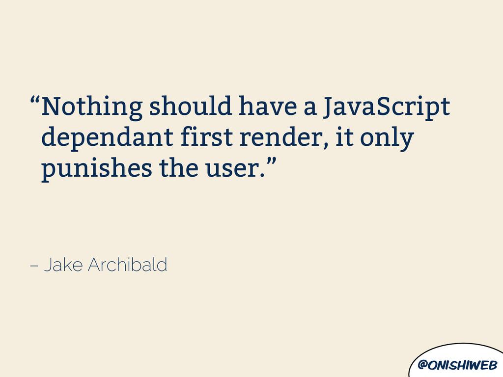 """@onishiweb – Jake Archibald """"Nothing should hav..."""