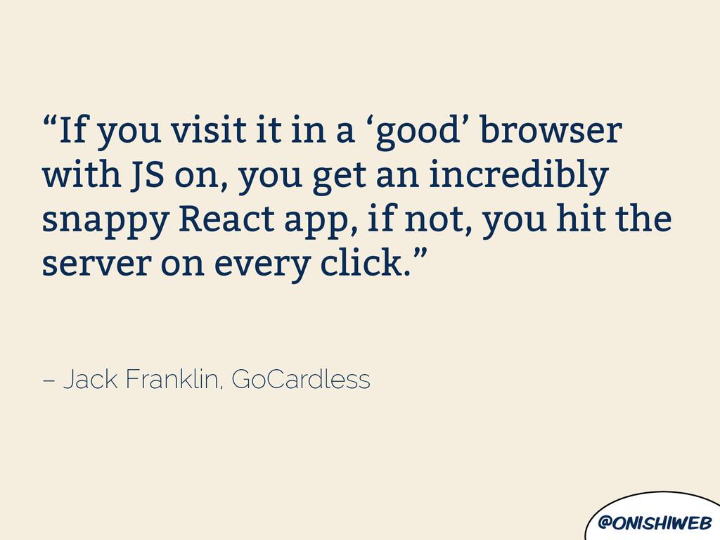 "@onishiweb – Jack Franklin, GoCardless ""If you ..."