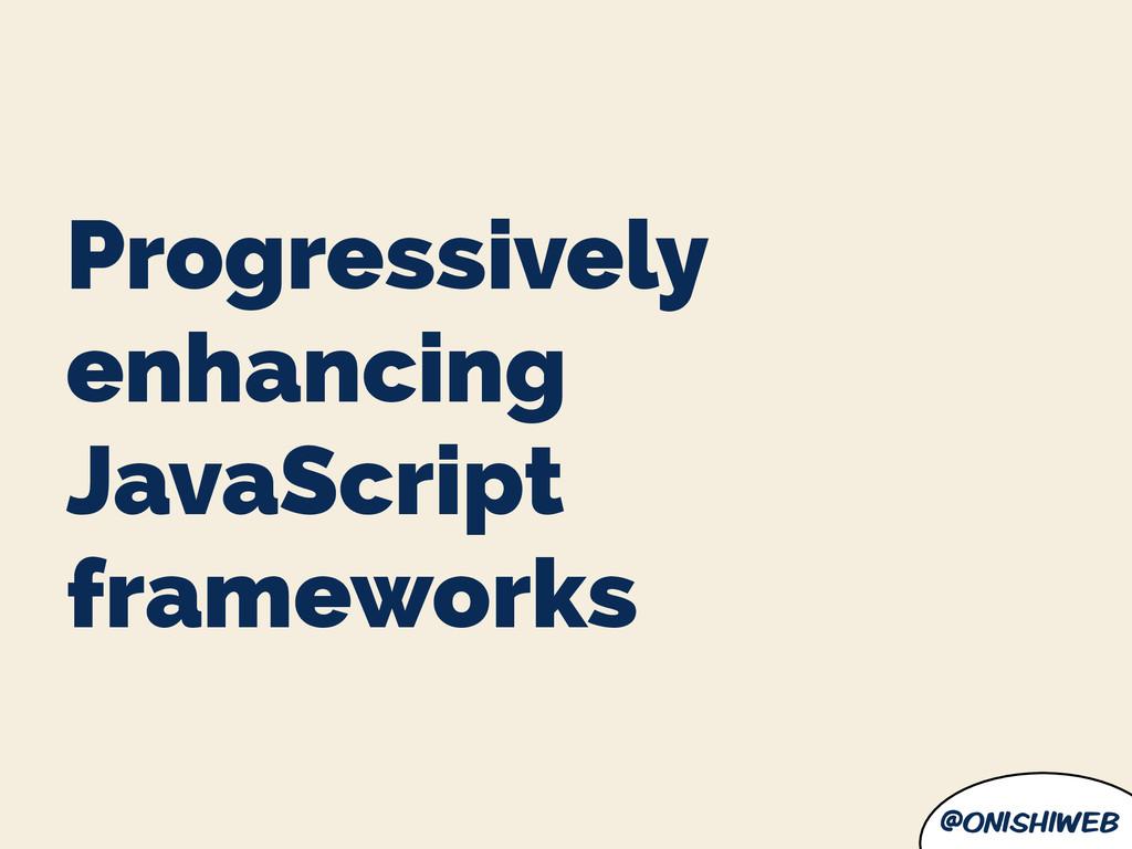 @onishiweb Progressively enhancing JavaScript f...