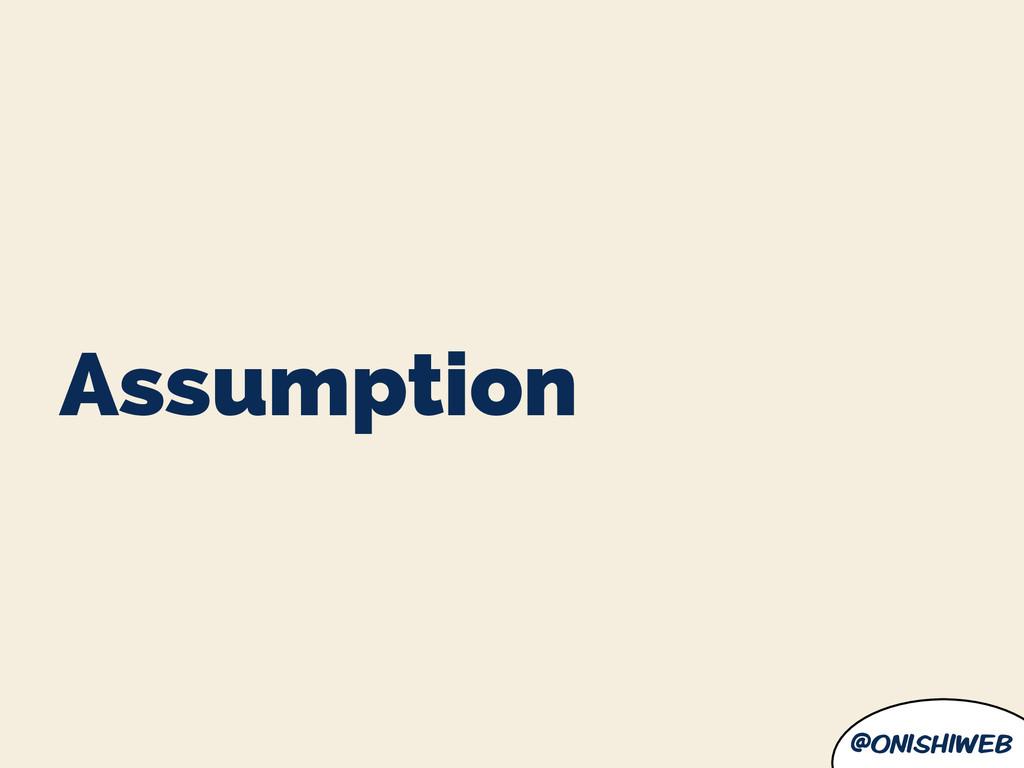 @onishiweb Assumption