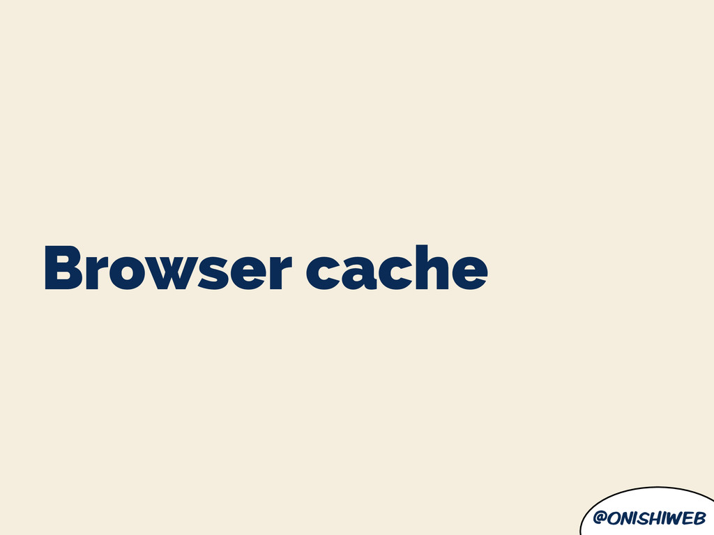 @onishiweb Browser cache