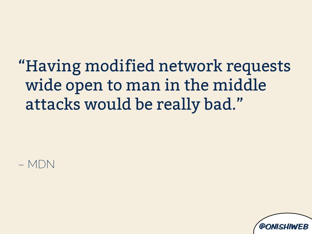 "@onishiweb – MDN ""Having modified network reque..."