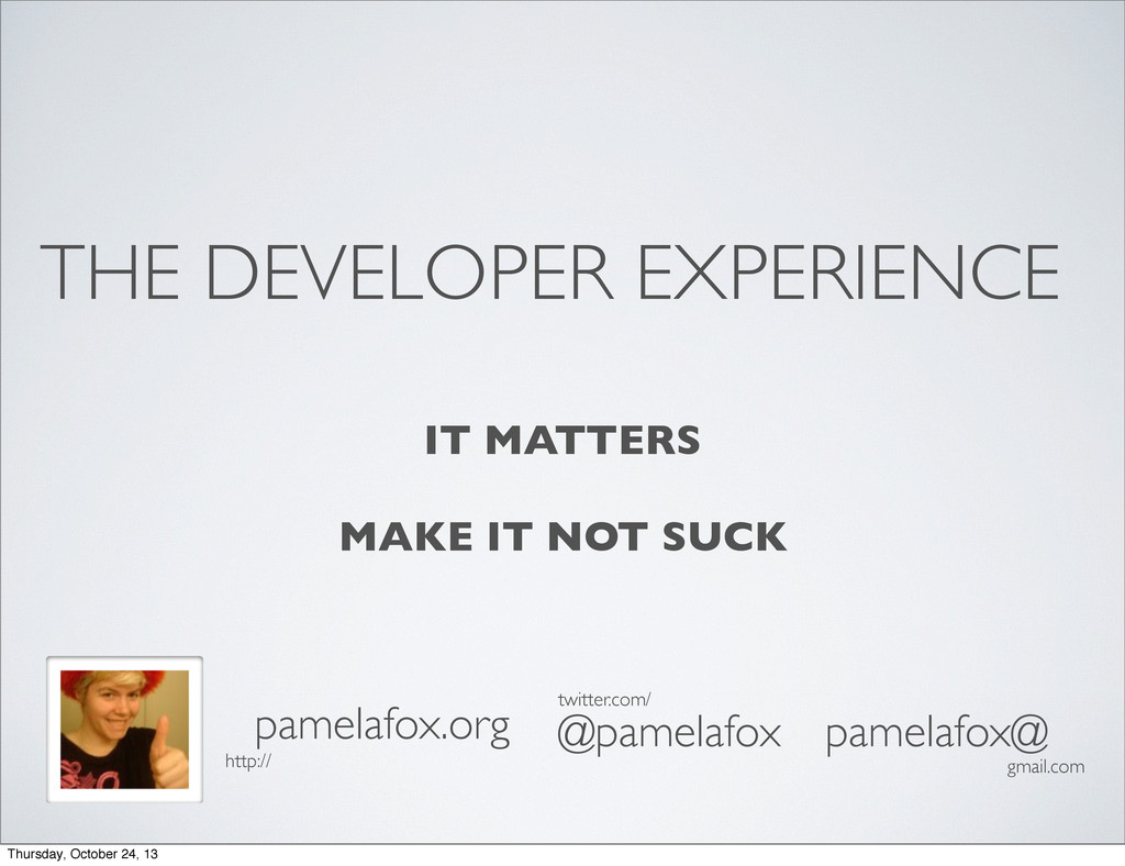 THE DEVELOPER EXPERIENCE pamelafox.org @pamelaf...
