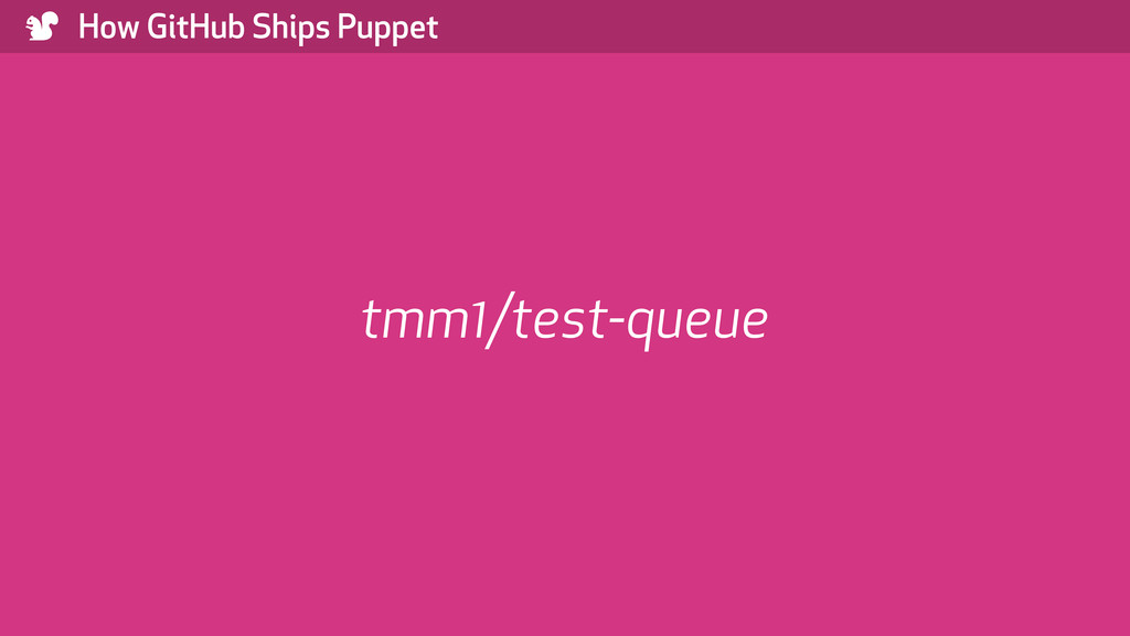 ) How GitHub Ships Puppet tmm1/test-queue