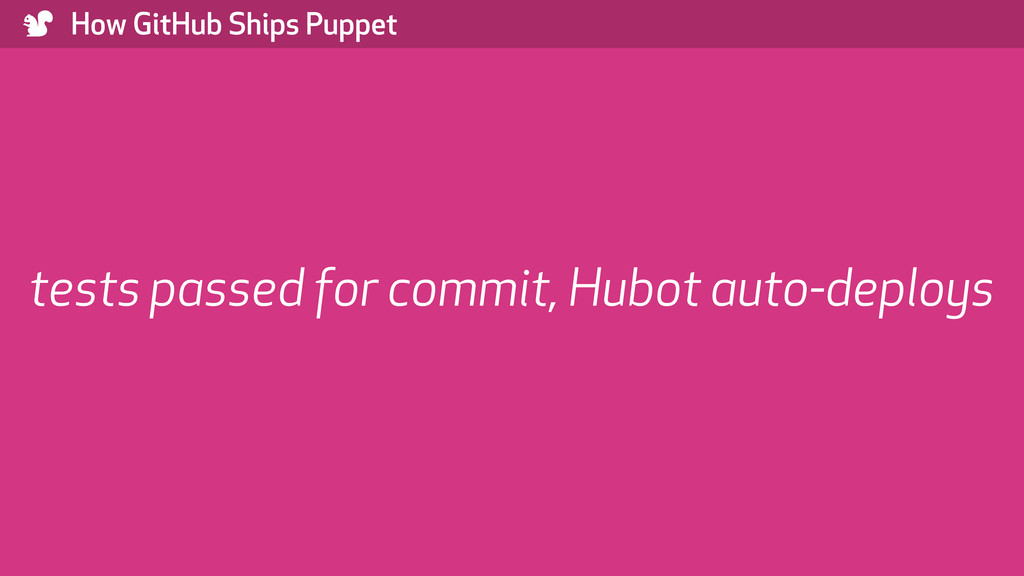 ) How GitHub Ships Puppet tests passed for comm...