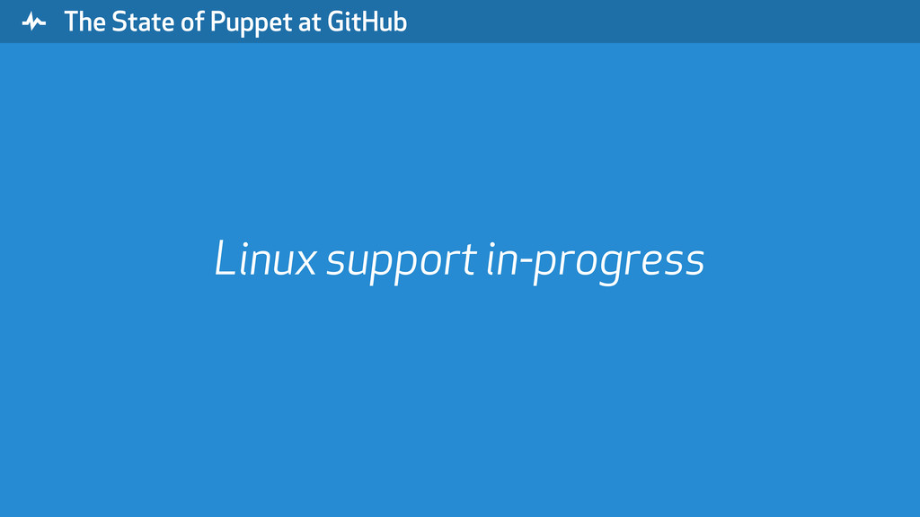 """ The State of Puppet at GitHub Linux support i..."