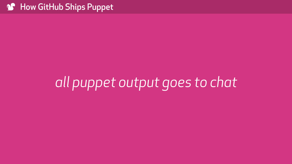 ) How GitHub Ships Puppet all puppet output goe...