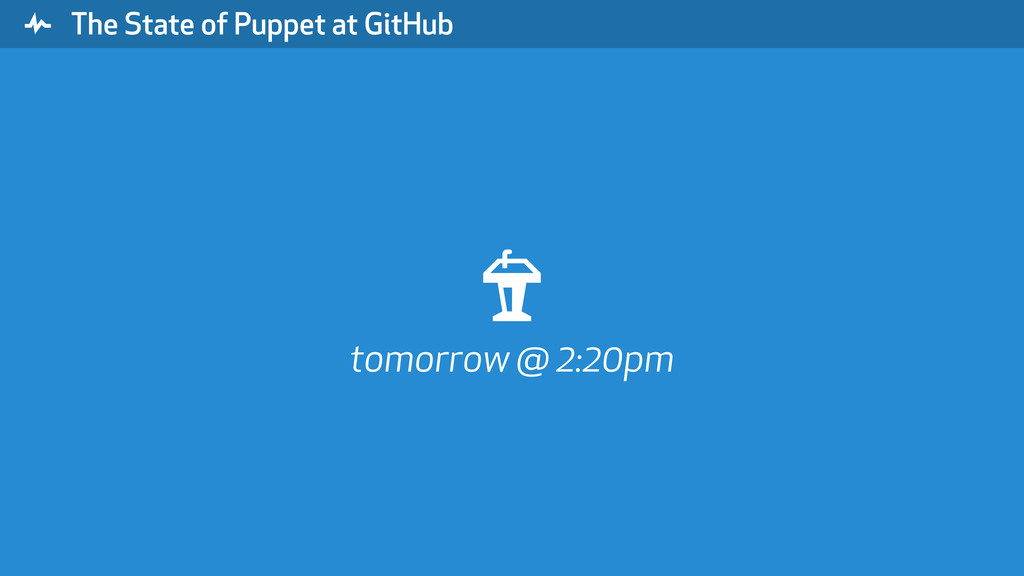 """ The State of Puppet at GitHub # tomorrow @ 2:..."