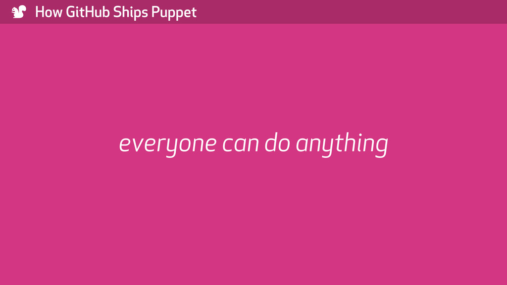 ) How GitHub Ships Puppet everyone can do anyth...