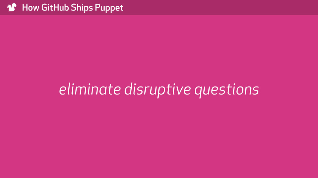 ) How GitHub Ships Puppet eliminate disruptive ...