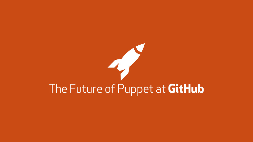 The Future of Puppet at GitHub *