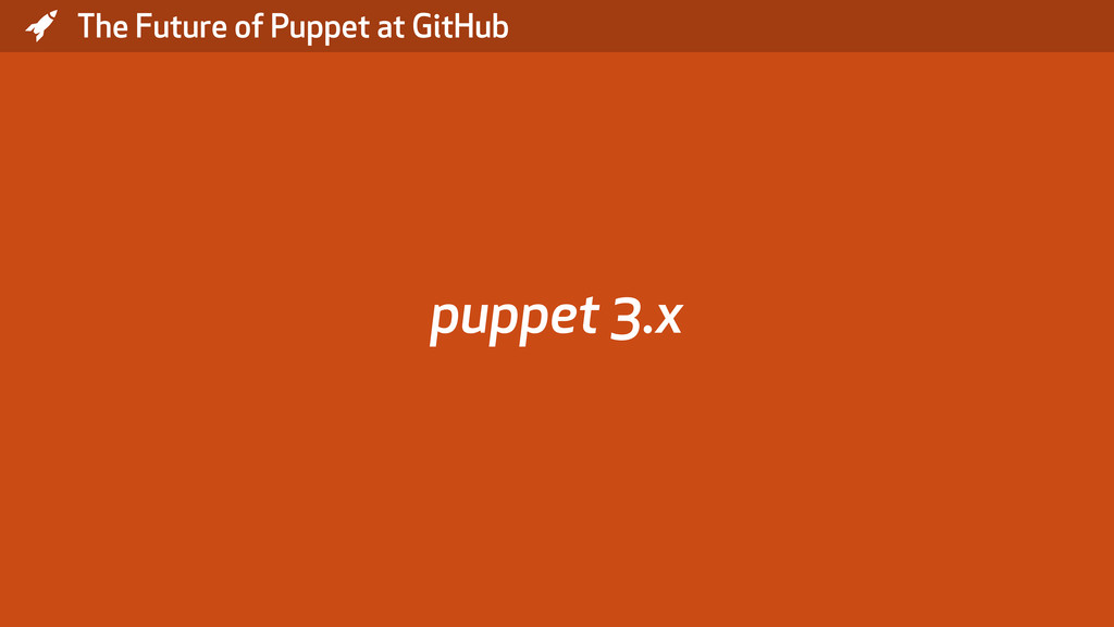 * The Future of Puppet at GitHub puppet 3.x