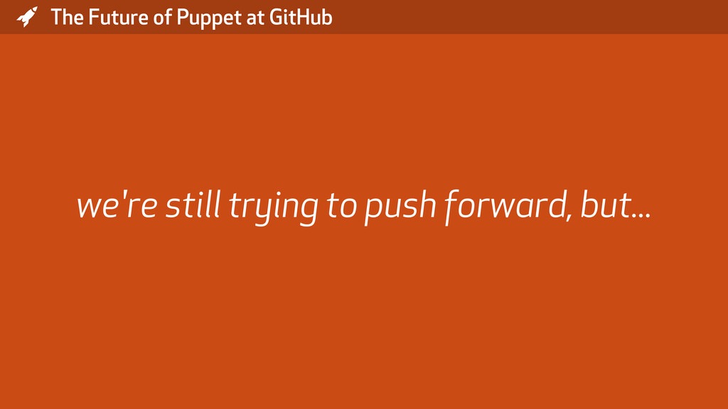 * The Future of Puppet at GitHub we're still tr...