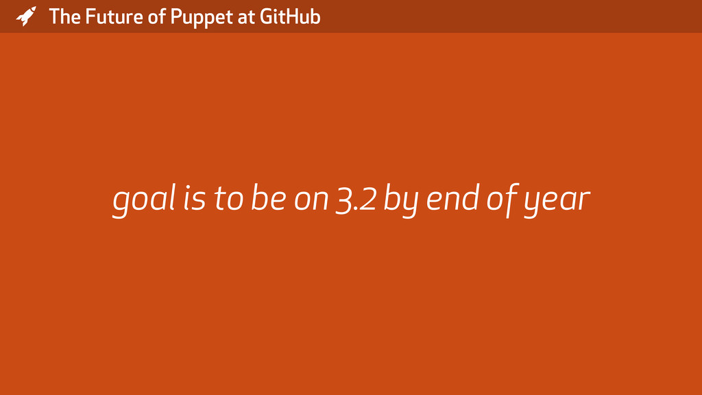 * The Future of Puppet at GitHub goal is to be ...