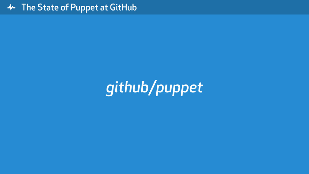 """ The State of Puppet at GitHub github/puppet"