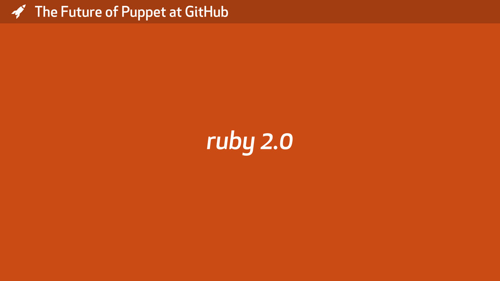 * The Future of Puppet at GitHub ruby 2.0