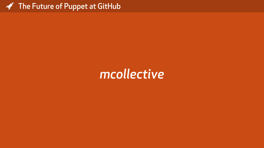 * The Future of Puppet at GitHub mcollective