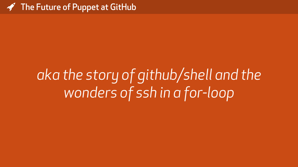 * The Future of Puppet at GitHub aka the story ...