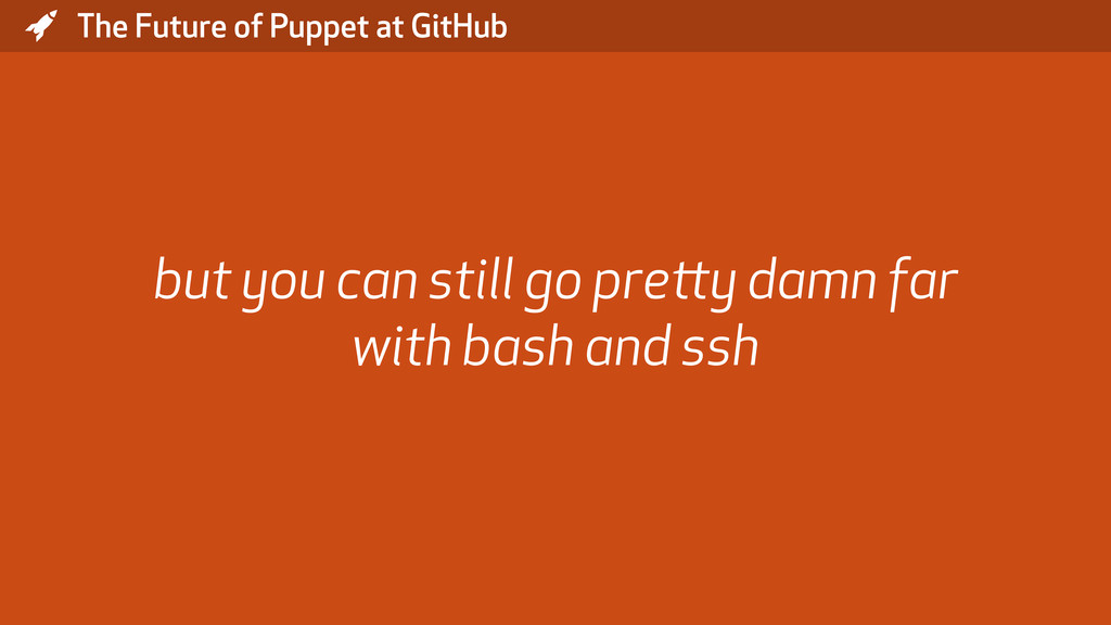 * The Future of Puppet at GitHub but you can st...