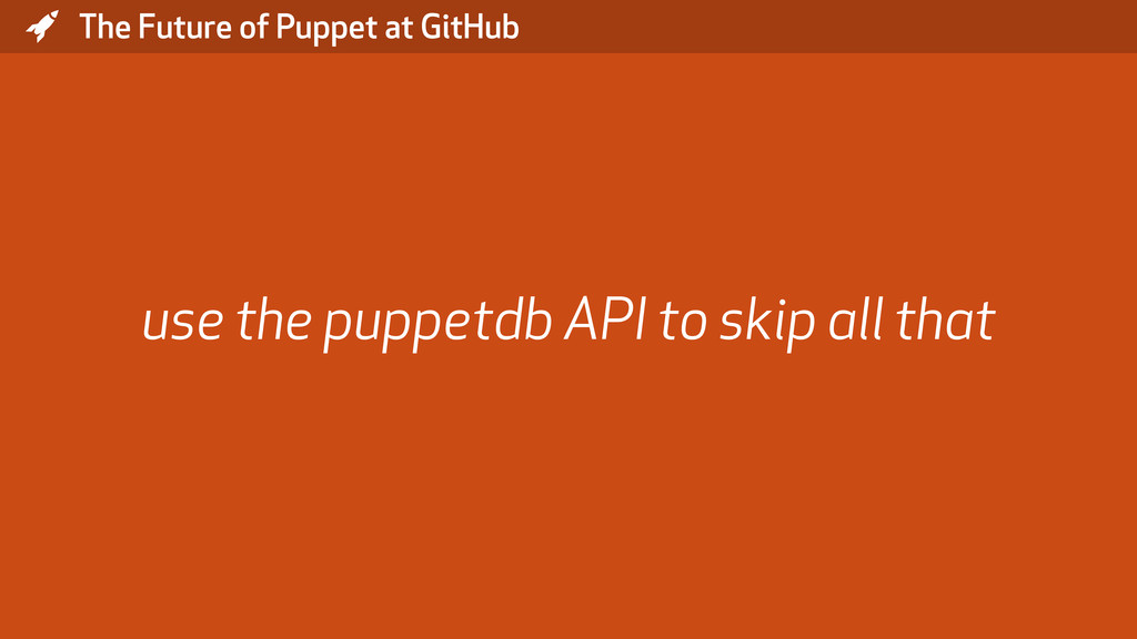 * The Future of Puppet at GitHub use the puppet...