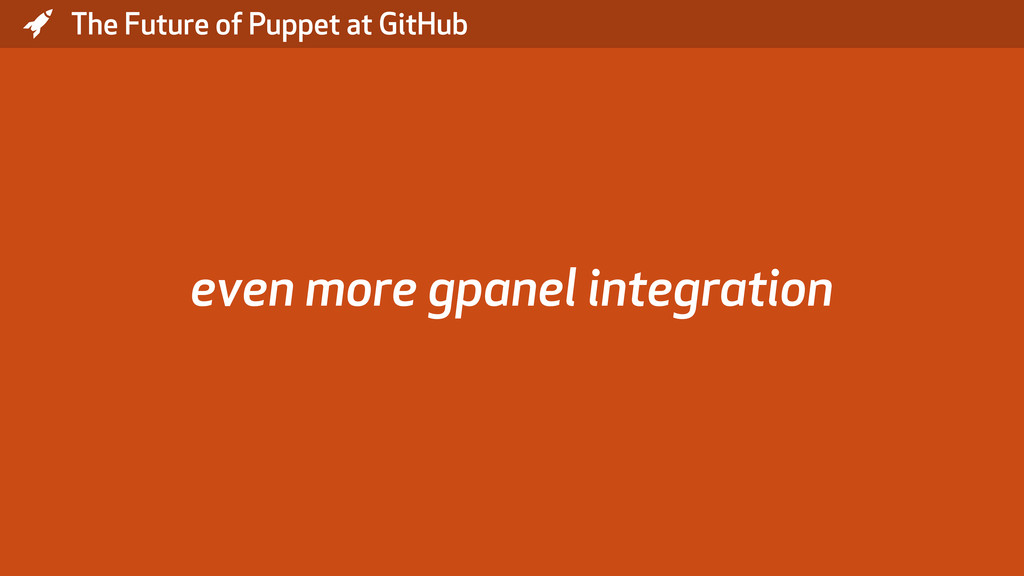 * The Future of Puppet at GitHub even more gpan...