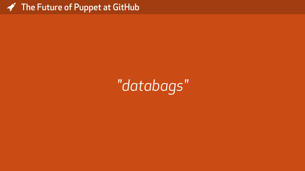 "* The Future of Puppet at GitHub ""databags"""