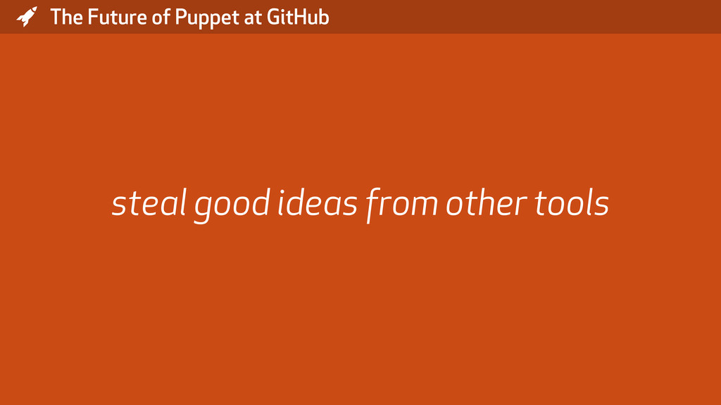 * The Future of Puppet at GitHub steal good ide...