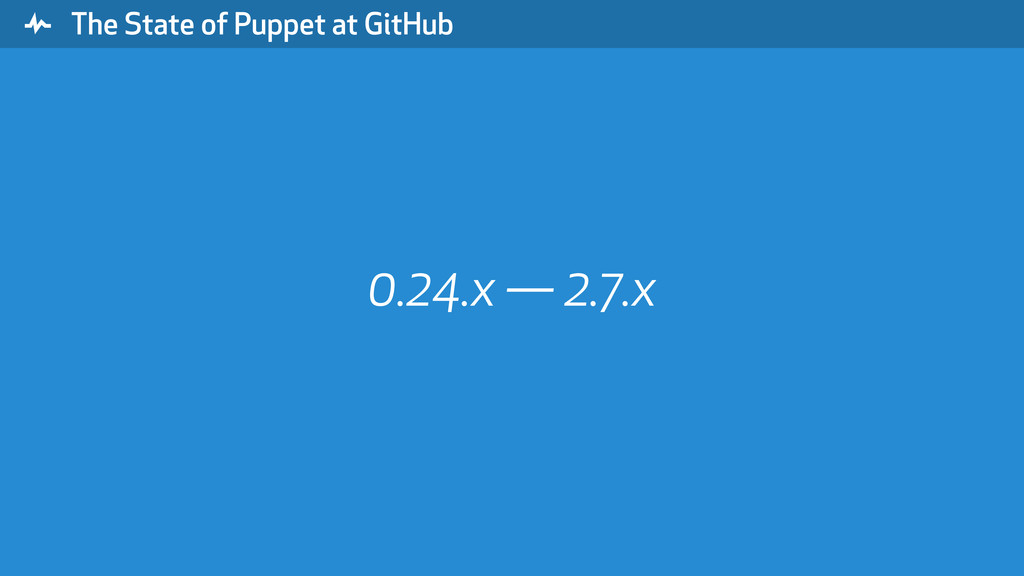 """ The State of Puppet at GitHub 0.24.x — 2.7.x"